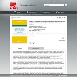 60 ans d'influences juridiques réciproques franco-allemandes - P. Cossalter - C. Witz - Société de législation comparée - 9782365170642 - Lgdj.fr