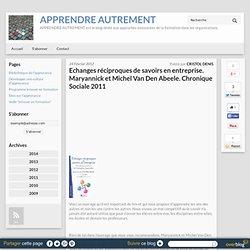 Echanges réciproques de savoirs en entreprise. Maryannick et Michel Van Den Abeele. Chronique Sociale 2011