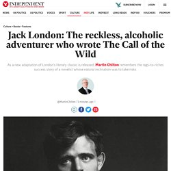 Jack London: The reckless, alcoholic adventurer who wrote The Call of the Wild