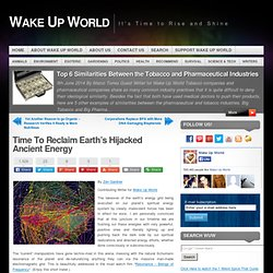 Time To Reclaim Earth's Hijacked Ancient Energy
