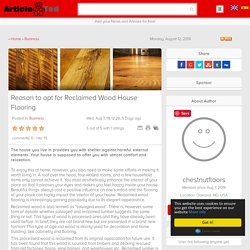 Reason to opt for Reclaimed Wood House Flooring Article