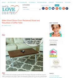 Make Wood Shims From Reclaimed Wood and Resurface a Coffee Table