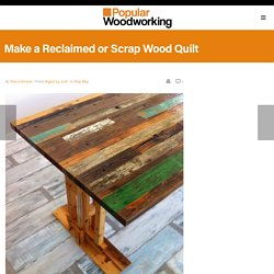 Make a Reclaimed or Scrap Wood Quilt - Popular Woodworking Magazine