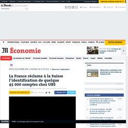 La France réclame à la Suisse l'identification de quelque 45000comptes chez UBS
