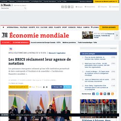 Les BRICS réclament leur agence de notation