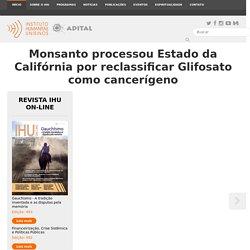 Instituto Humanitas Unisinos - IHU - Monsanto processou Estado da Califórnia por reclassificar Glifosato como cancerígeno