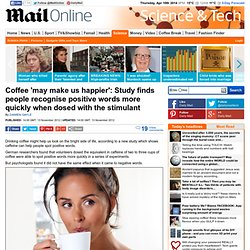 ffee 'may make us happier': Study finds people recognise positive words more quickly when dosed with the stimulant