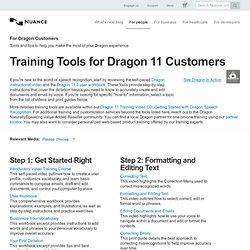 Dragon version 11 Tools and Tips - Dragon Speech Recognition Customer Portal - a resource area for existing customers looking for tips and training; connect to a community of Dragon users