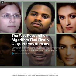 The Face Recognition Algorithm That Finally Outperforms Humans — The Physics arXiv Blog