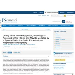 During Visual Word Recognition, Phonology Is Accessed within 100 ms and May Be Mediated by a Speech Production Code: Evidence from Magnetoencephalography
