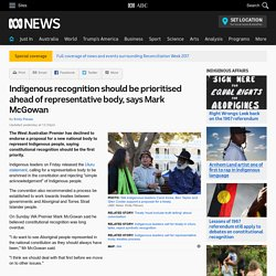 Indigenous recognition should be prioritised ahead of representative body, says Mark McGowan