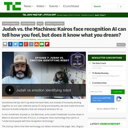 IA : Judah vs. the Machines: Kairos face recognition AI can tell how you feel, but does it know what you dream?