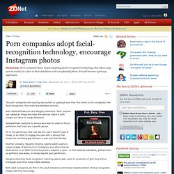 Porn companies adopt facial-recognition technology, encourage Instagram photos