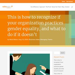 This is how to recognize if your organization practices gender equality, and what to do if it doesn't