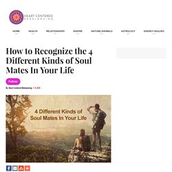 How to Recognize the 4 Different Kinds of Soul Mates In Your Life