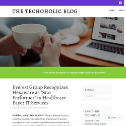 "Everest Group Recognizes Hexaware as ""Star Performer"" in Healthcare Payer IT Services – The Techoholic Blog"