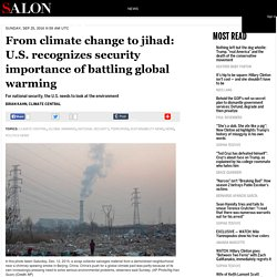 From climate change to jihad: U.S. recognizes security importance of battling global warming