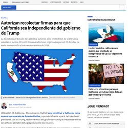 Autorizan recolectar firmas para que California sea independiente del gobierno de Trump - Univision 34 Los Angeles