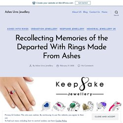 Recollecting Memories of the Departed With Rings Made From Ashes