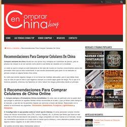 Recomendaciones Para Comprar Celulares De China