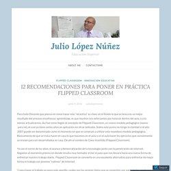 12 RECOMENDACIONES PARA PONER EN PRÁCTICA FLIPPED CLASSROOM – Julio López Núñez