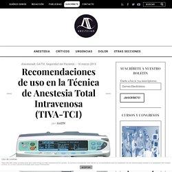 Recomendaciones de uso en la Técnica de Anestesia Total Intravenosa (TIVA-TCI)