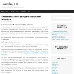 5 recomendaciones de seguridad al utilizar tecnología - Familia TIC
