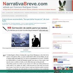 """Cuento breve recomendado: """"No oyes ladrar los perros"""", de Juan Rulfo"""