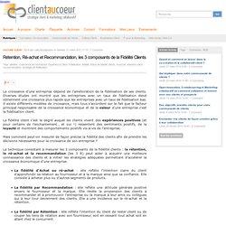 Rétention, Ré-achat et Recommandation, les 3 composants de la Fidélité Clients