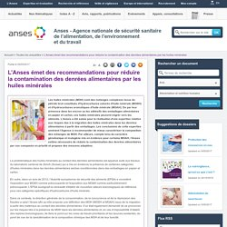 L'Anses émet des recommandations pour réduire la contamination des denrées alimentaires par les huiles minérales