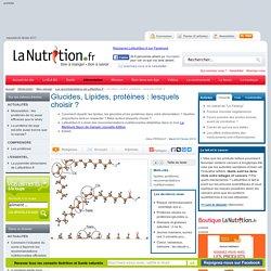 Les recommandations de LaNutrition.fr - Glucides, Lipides, protéines : lesquels choisir ?