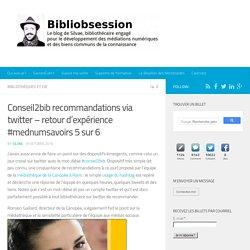 Conseil2bib recommandations via twitter - retour d'expérience #mednumsavoirs 5 sur 6 -