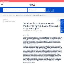 Covid-19 : la HAS recommande d'utiliser le vaccin d'AstraZeneca chez les 55 ans et plus / HAS, mars 2021