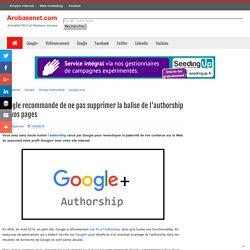 Google recommande de ne pas supprimer la balise de l'authorship de vos pages