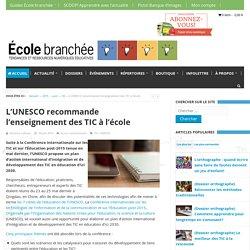L'UNESCO recommande l'enseignement des TIC à l'école