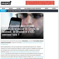 Edward Snowden recommande toujours de se passer de Google, de Facebook, de Dropbox et d'iOS : comment faire