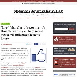"""Like,"" ""share,"" and ""recommend"": How the warring verbs of social media will influence the news' future » Nieman Journalism Lab » Pushing to the Future of Journalism"
