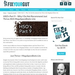 HSO's Part 9 - Why I Do Not Recommend Just Thrive AKA MegaSporeBiotic Lite