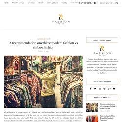 A recommendation on ethics: modern fashion vs vintage fashion – Fashion Rerun