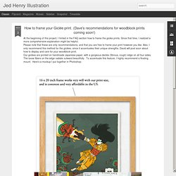 How to frame your Giclée print. (Dave's recommendations for woodblock prints coming soon!)
