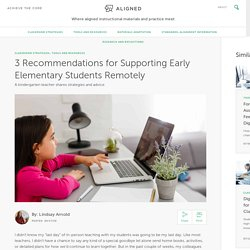 3 Recommendations for Supporting Early Elementary Students Remotely