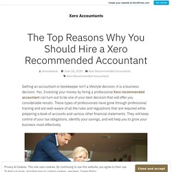 The Top Reasons Why You Should Hire a Xero Recommended Accountant – Xero Accountants