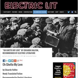"""» """"Oh Ghetto My Love"""" by Eduardo Halfon, recommended by Electric Literature"""