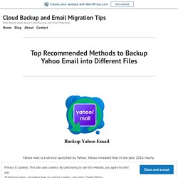 Top Recommended Methods to Backup Yahoo Email into Different Files – Cloud Backup Tips