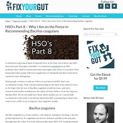 HSO's Part 8 – Why I Am on the Fence in Recommending Bacillus Coagulans