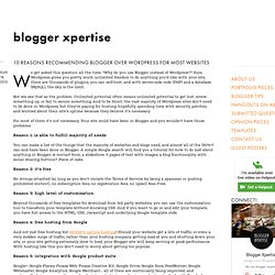 Blogger Xpertise: 10 reasons recommending Blogger over Wordpress for most websites