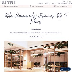 Kitri Recommends: Jasmine's Top 5 Places