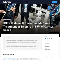 IBM's Watson AI Recommends Same Treatment as Doctors in 99% of Cancer Cases