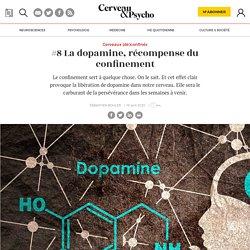#8 La dopamine, récompense du confinement