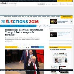 Recomptage des voix : pour Donald Trump, il faut «accepter le résultat»